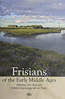 Frisians of the Early Middle Ages (Studies in Historical Archaeoethnology)
