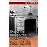 Unexpected Seductions - The French Teacher: Expect the Unexpected (English Edition)