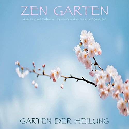Zen Garten: Garten der Heilung - Musik, Mantras & Meditationen für mehr Gesundheit, Glück und Zufriedenheit Titelbild