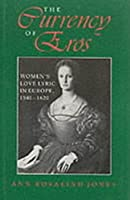 The Currency of Eros: Women's Love Lyric in Europe, 1540–1620 (Women of Letters)