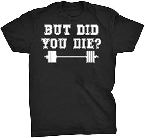 BUT Did You Die T Shirt Weight Lifting Fitness Gym Workout-295490 - T Shirt For Men and Women
