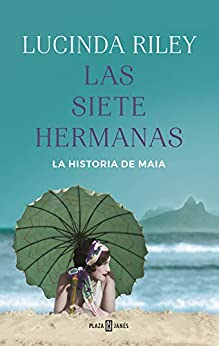 Las siete hermanas (Las Siete Hermanas 1): La historia de Maia de [Lucinda Riley, Matilde Fernández de Villavicencio, Sheila Espinosa Arribas]