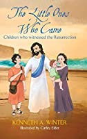 The Little Ones Who Came: Children who witnessed the Resurrection