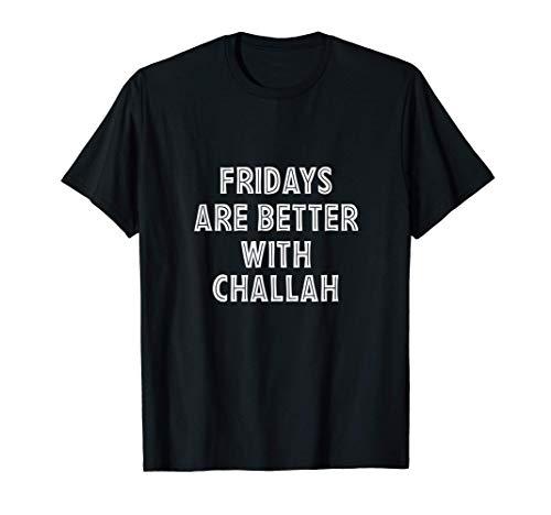 Fridays Are Better With Challah Jewish Baker Shabbat Bread T-Shirt