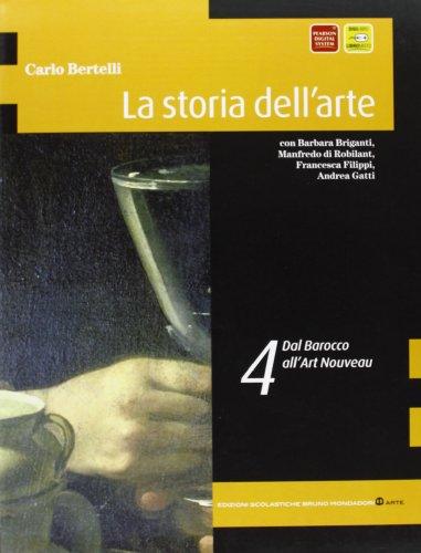 La storia dell'arte. Per il Liceo scientifico. Dal barocco all'art nouveau (Vol. 4)