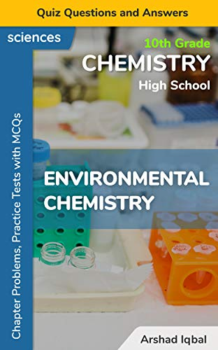 Environmental Chemistry Quiz Questions and Answers: 10th Grade High School Chemistry Problems, Practice Tests with MCQs (10th Grade Chemistry Quick Study ... & Course Review Book 4) (English Edition)