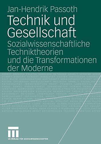 Technik und Gesellschaft. Sozialwissenschaftliche Techniktheorien und die Transformationen der Moderne