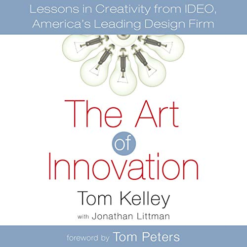 The Art of Innovation Audiobook By Tom Kelley, Jonathan Littman - contributor, Tom Peters - foreword cover art