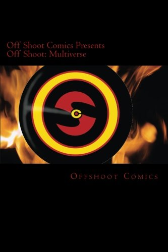 Offshoot Comics Presents Off Shoot: Multiverse: Volume 1