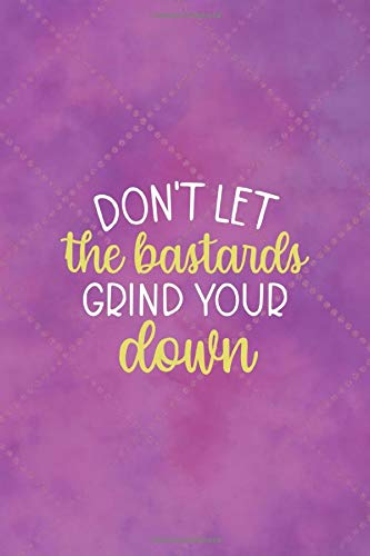 Don't Let The Bastards Grind Your Down: Notebook Journal Composition Blank Lined Diary Notepad 120 Pages Paperback Pink Texture Aesthetic