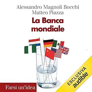 La Banca mondiale                   Di:                                                                                                                                 Alessandro Magnoli Bocchi,                                                                                        Matteo Piazza                               Letto da:                                                                                                                                 Alessandro Pala                      Durata:  4 ore e 41 min     1 recensione     Totali 5,0