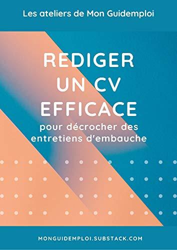 Rédiger un CV efficace pour décrocher des entretiens d'embauche (Emploi & Carrière): Les ateliers de Mon Guidemploi (French Edition)