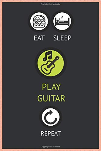 EAT SLEEP PLAY GUITAR REPEAT: 120 Pages,Journal for Musician,Guitar lovers, Gift Idea