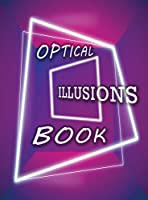 Optical Illusions Book: Make Your Own Optical Illusions, A Cool Drawing Book for Adults and Kids, Optical Illusions Coloring Book