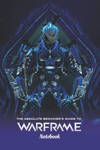The Absolute Beginner's Guide to Warframe Notebook: Notebook|Journal| Diary/ Lined - Size 6x9 Inches 100 Pages