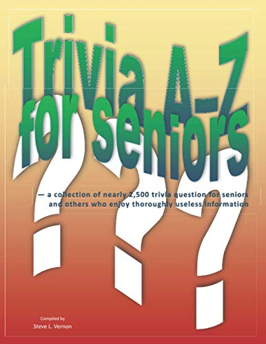 Compare Textbook Prices for Trivia A–Z for Seniors: a collection of nearly 2,500 trivia questions for seniors and others who thoroughly enjoy useless information  ISBN 9798708115355 by Vernon, Mr. Steve L.