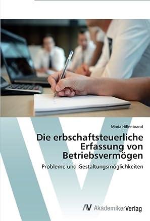 Die erbschaftsteuerliche Erfassung von Betriebsvermögen: Probleme und Gestaltungsmöglichkeiten