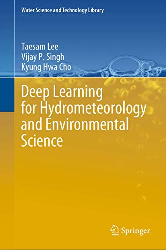Compare Textbook Prices for Deep Learning for Hydrometeorology and Environmental Science Water Science and Technology Library, 99 1st ed. 2021 Edition ISBN 9783030647766 by Lee, Taesam,Singh, Vijay P.,Cho, Kyung Hwa