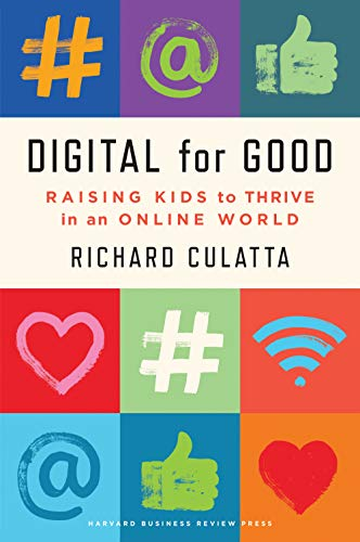 Compare Textbook Prices for Digital for Good: Raising Kids to Thrive in an Online World  ISBN 9781647820169 by Culatta, Richard