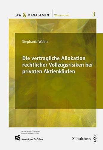 Die vertragliche Allokation rechtlicher Vollzugsrisiken bei privaten Aktienkäufen (Law & Management Wissenschaft)