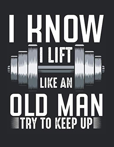 I Know I Lift Like An Old Man Sarcastic Workout: College Ruled Notebook Paper and Diary to Write In / 120 Pages / 8.5'x11'