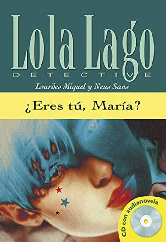 ¿Eres tú  María? Serie Lola Lago. Libro + CD: ¿Eres tú  María?  Lola Lago + CD (Ele- Lecturas Gradu.Adultos)