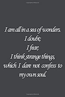 I am all in a sea of wonders. I doubt; I fear; I think strange things, which I dare not confess to my own soul.: Bram Stok...
