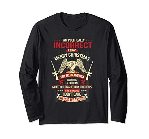 I Am Politically Incorrect I Say Merry Christmas Long Sleeve T-Shirt