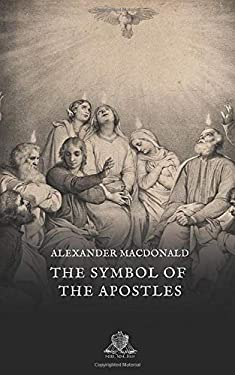 The symbol of the apostles: a vindication of the apostolic authorship of the creed on the lines of Catholic tradition (Nihil Sine Deo)
