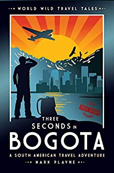3 Seconds in Bogotá: The gripping true story of two backpackers who fell into the hands of the Colombian underworld. (World Wild Travel Tales) by [Mark Playne]