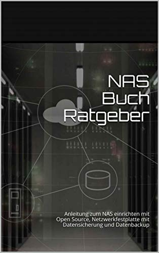 NAS Ratgeber: Anleitung zum NAS PC einrichten mit Open Source, Netzwerkfestplatte mit Datensicherung und Datenbackup mit vielen Bildern | Best Nas for the Home mit Raid Nas Storage