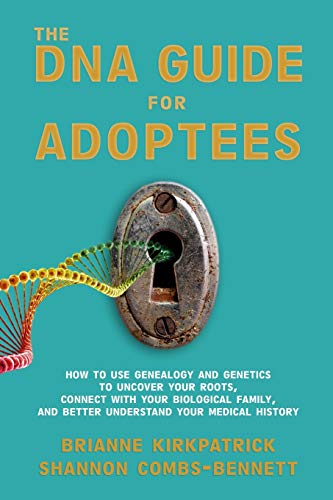 The DNA Guide for Adoptees: How to use genealogy and genetics to uncover your roots, connect with your biological family, and better understand your medical history.