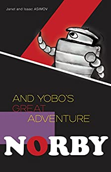 Norby and Yobo's Great Adventure (Norby Series Book 8) by [Janet Asimov, Isaac Asimov]