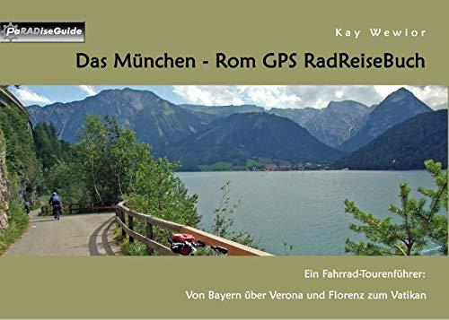 Das München - Rom GPS RadReiseBuch: Ein Fahrrad-Tourenführer: Von Bayern über Verona und Florenz zum Vatikan (PaRADise Guide)
