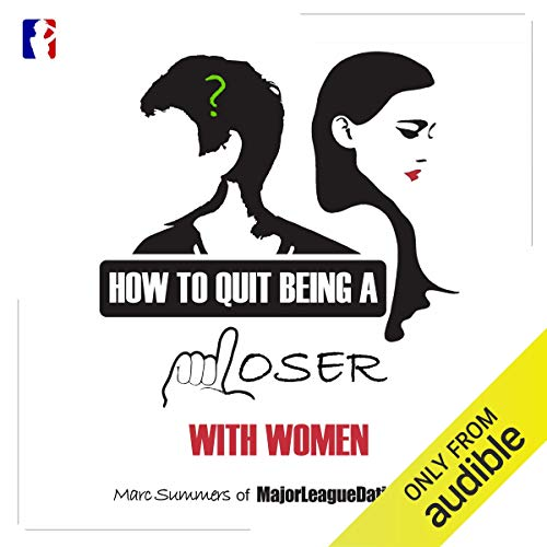 How to Quit Being a Loser with Women audiobook cover art