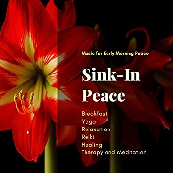 Sink-In Peace (Music For Early Morning Peace, Breakfast, Yoga, Relaxation, Reiki, Healing, Therapy And Meditation)