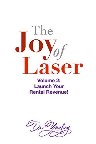 THE JOY OF LASER Volume 2: LAUNCH YOUR RENTAL REVENUE