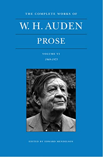 The Complete Works of W. H. Auden, Volume VI: Prose: 1969–1973 (The Complete Works of W.H. Auden, 10)