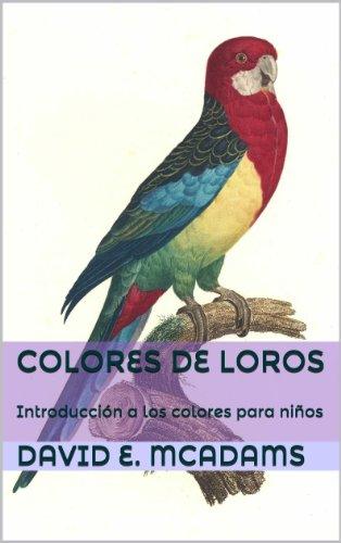 Colores de Loros: Introducción a los niños a colores en el mundo natural (Colores en la naturaleza nº 1)