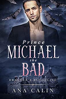 Prince Michael the Bad (Dracula's Bloodline Book 7) by [Ana Calin]