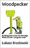 Woodpecker: Building instruction for the Lego Wedo 2.0 set + program code (English Edition)