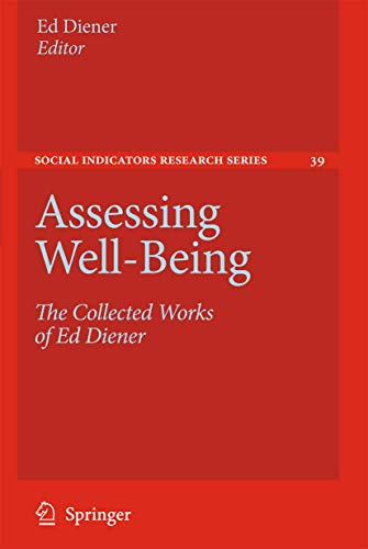 Assessing Well-Being: The Collected Works of Ed Diener (Social Indicators Research Series, Band 39)