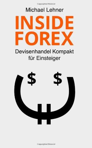 Inside Forex: Devisenhandel Kompakt für Einsteiger