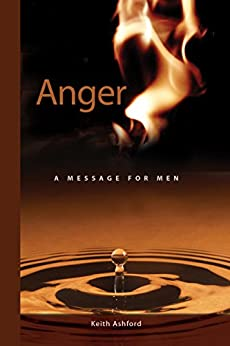 Anger: A Message for Men by [Keith Ashford]