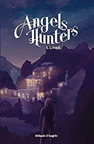 Angels Hunters, tome 1 : L'éveil par Mélanie D'Angelo