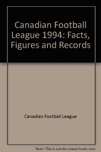Canadian Football League: Facts Figures and Records 1994