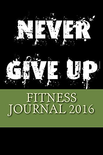 Fitness Journal 2016: Complete Weekly Workout Journal and Food Diary (Inspiring Fitness Journal 2016)