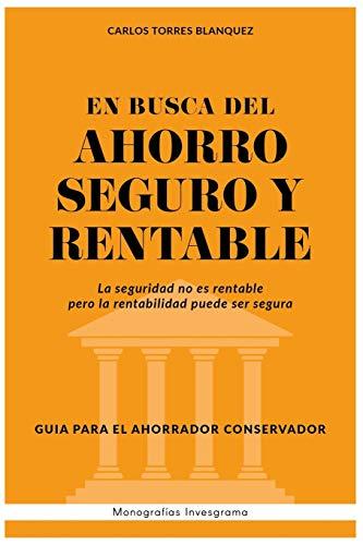 En busca del ahorro seguro y rentable: Guía para el inversor conservador: Volume 3 (Monografías Invesgrama)