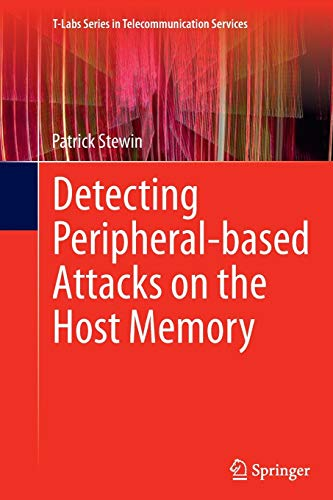 Detecting Peripheral-based Attacks on the Host Memory (T-Labs Series in Telecommunication Services)