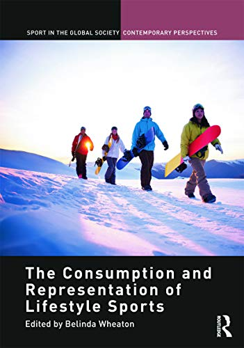 The Consumption and Representation of Lifestyle Sports (Sport in the Global Society-Contemporary Perspectives)